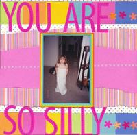You Are So Silly!