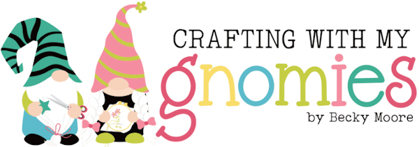 Crafting With My Gnomies Photoplay Becky Moore