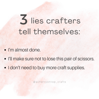 3 Lies Crafters Tell Themselves
