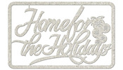 Home For The Holidays Die Cut Chipboard Word - FabScrap