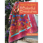 Wild Blooms & Colorful Creatures - C & T Publishing