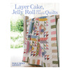Layer Cake, Jelly Roll And Charm Quilts - David & Charles Books