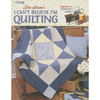 I Can't Believe I'm Quilting - Leisure Arts