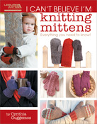 I Can't Believe I'm Knitting Mittens - Leisure Arts
