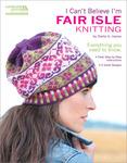 I Can't Believe I'm Fair Isle Knitting - Leisure Arts