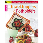 Crochet Towel Toppers And Potholders - Leisure Arts