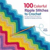 100 Colorful Ripple Stitches To Crochet - St. Martin's Books