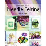 Beginner's Guide To Needle Felting - Search Press Books