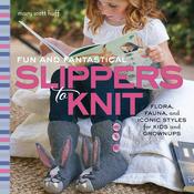 Fun & Fantastical Slippers To Knit - Creative Publishing International