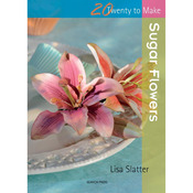 20 To Make Sugar Flowers - Search Press Books