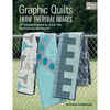 Graphic Quilts From Everyday Images - That Patchwork Place
