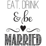 Eat Drink & Be Married - Mounted Rubber Stamp