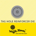 Tag Hole Reinforcer - Waffle Flower Tiny Die