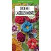 Crochet Embellishments Pocket Guide - Leisure Arts Leisure Arts-Crochet Embellishments Pocket Guide. This pocket guide contains fourteen crochet flower, leaves and vine projects that you can use to accent all kinds of fashion and home accessories, whether handmade or readymade. This package contains one laminated crochet embellishments pocket guide. Imported.
