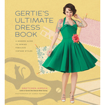 Gertie's Ultimate Dress Book - Stewart Tabori & Chang Books