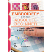Embroidery For The Absolute Beginner - Search Press Books
