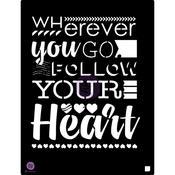 Wherever You Go, Follow Your Heart 9.5x12 Stencil - Prima