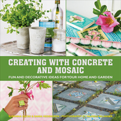 Creating With Concrete And Mosaic - Skyhorse Publishing