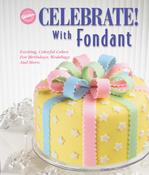 Celebrate! With Fondant - Wilton Books
