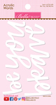 Be You & Be Brave - Acrylic White Script Words