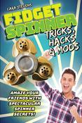 Fidget Spinner Tricks, Hacks & Mods - Skyhorse Publishing