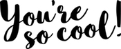 You're So Cool - Art Impressions Girlfriends Cling Rubber Stamp