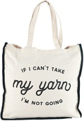 If I Can't Take My Yarn I'm Not Going - Lion Brand Canvas Tote Bag