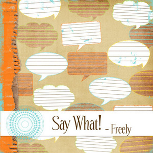 Say What- Freely